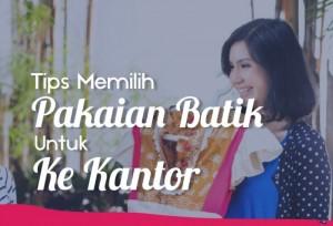 Tips Memilih Pakaian Batik Untuk Ke Kantor | TopKarir.com